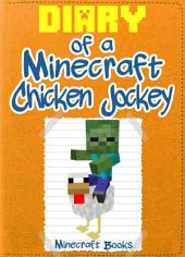 Minecraft: Diary of a Minecraft Chicken Jockey: (An Unofficial Minecraft Book)