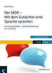 Der MDK - Mit dem Gutachter eine Sprache sprechen: Einstufungspraktiken - Qualitätsentwicklung und -sicherung, Ausgabe 8
