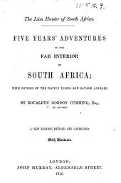 Five Years of a Hunter's Life in the Far Interior of South Africa. With notices of the native tribes, and anecdotes of the chase of the lion, elephant, hippopotamus, giraffe, rhinoceros, &c. ... With illustrations