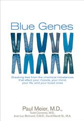 Blue Genes: Breaking Free from the Chemical Imbalances That Affect Your Moods, Your Mind, Your Life, and Your Loved Ones