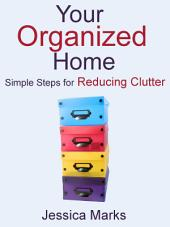 Your Organized Home: Simple Steps for Reducing Clutter