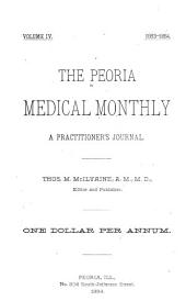 The Peoria Medical Monthly: A Practitioner's Journal ..., Volume 4