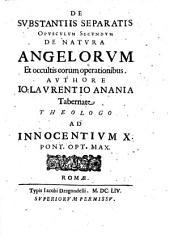 De substantiis separatis opusculum primum [-secundum] ... Authore Io: Laurentio Anania tabernante theologo ..: Opusculum secundum de natura angelorum et occultis eorum operationibus. ..