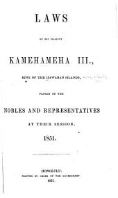 Laws of His Majesty Kamehameha III, King of the Hawaiian Islands, Passed by the Nobles and Representatives at Their Session, 1851