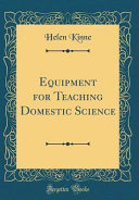 Equipment for Teaching Domestic Science (Classic Reprint)