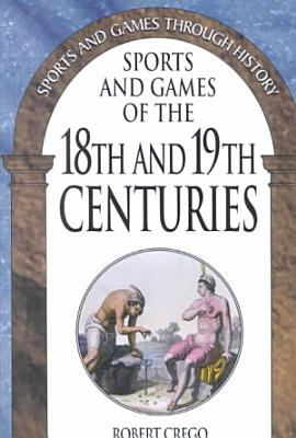 Sports and Games of the 18th and 19th Centuries PDF
