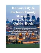 Kansas City and Jackson County Missouri Fishing & Floating Guide Book: Complete fishing and floating information for Jackson County Missouri