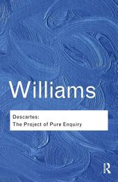 Descartes: The Project of Pure Enquiry
