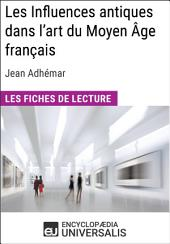 Les Influences antiques dans l'art du Moyen Âge français de Jean Adhémar: Les Fiches de lecture d'Universalis