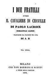 I due fratelli ovvero il Cavalieri di Chaville. - Milano, Borroni 1843