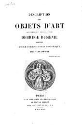 Description des objets d'art qui composent la collection Debruge Dumenil, préc. d'une introd. historique
