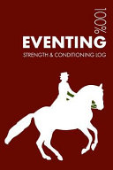 Eventing Strength and Conditioning Log: Daily Eventing Training Workout Journal and Fitness Diary for Eventer and Coach - Notebook