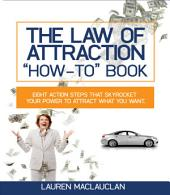 The Law of Attraction How-To Book: Eight Steps That Skyrocket Your Power to Attract What You Want
