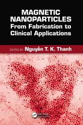 Magnetic Nanoparticles: From Fabrication to Clinical Applications