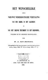 Het wenschelijke eener nieuwe Nederduitsche vertaling van den Bijbel in het algemeen en van het Nieuwe Testament in het bijzonder, volgens de nu gelegde grondslagen