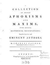 A collection of select Aphorisms and Maxims, extracted from the most eminent authors