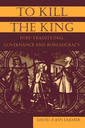 To Kill the King: Post-Traditional Governance and Bureaucracy