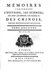 Mémoires concernant l'histoire, les sciences, les arts, les mœurs, les usages, &c. des chinois:: Volume12