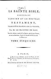 La Sainte Bible: Contenant L'Ancien Et Le Nouveau Testament, Traduite En François Sur La Vulgate, Volume5
