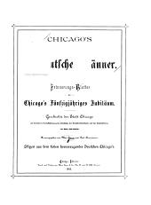Chicago's Deutsche Männer: Erinnerungs-Blätter au Chicago's Fünfzigjähriges Jubiläum Geschichte der Stadt Chicago