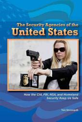 The Security Agencies of the United States: How the CIA, FBI, NSA, and Homeland Security Keep Us Safe