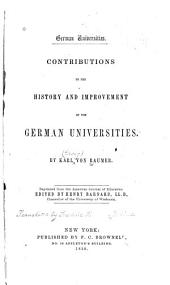 German Universities: Contributions to the History and Improvement of the German Universities