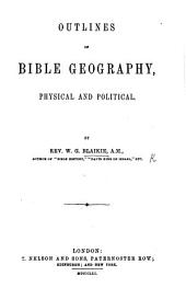 Outlines of Bible Geography, physical and political. [With maps.]