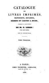 Catalogue des livres imprimés, manuscrits, estampes, dessins et cartes à jouer, composant la bibliothèque de M. C. Leber: avec des notes, Volume3