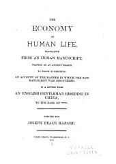 The Economy of Human Life, Tr. from an Indian Manuscript, Written by an Ancient Bramin: To which is Pŕefixed. an Account of the Manner in which Said Manuscript was Discovered, in a Letter from an English Gentleman Residing in China, to the Earl of ***** : Printed for Joseph Peace Hazard