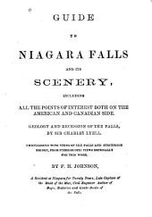 Guide to Niagara Falls and Its Scenery: Including All the Points of Interest Both on the American and Canadian Side. Geology and Recession of the Falls
