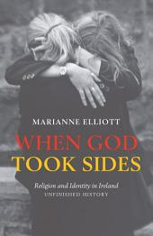 When God Took Sides: Religion and Identity in Ireland - Unfinished History