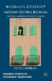 Nationality, Citizenship and Ethno-Cultural Belonging: Preferential Membership Policies in Europe