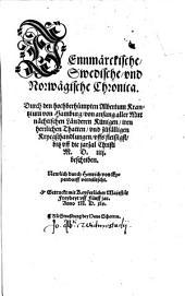 Dennmaerckische, Swedische, vnd Norwaegische Chronica
