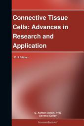 Connective Tissue Cells: Advances in Research and Application: 2011 Edition