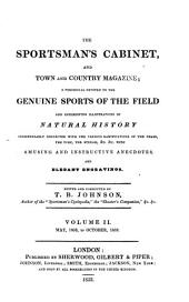 The Sportsmen's Cabinet, and Town and Country Magazine: A Periodical Devoted to the Genuine Sports of the Field, and Interesting Illustrations of Natural History Indispensably Connected with the Ramifications of the Chase, the Turf, the Stream, &c. &c. with Amusing and Instructive Anecdotes, and Elegant Engravings, Volume 2