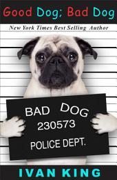 Dog Training: Good Dog; Bad Dog (dog training, dog training free, dog training books, dog training easy tips for fast results, dog training revolution) [dog training]
