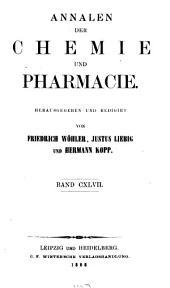 Annalen der Chemie und Pharmacie: vereinigte Zeitschrift des Neuen Journals der Pharmacie für Ärzte, Apotheker und Chemiker u. des Magazins für Pharmacie und Experimentalkritik, Band 147