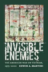 Invisible Enemies: The American War on Vietnam, 1975-2000