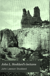 John L. Stoddard's Lectures: Southern California. Grand Cañon of the Colorado River. Yellowstone National Park