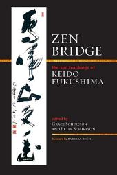 Zen Bridge: The Zen Teachings of Keido Fukushima