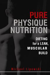 Pure Physique Nutrition: Dieting for a Lean, Muscular Build