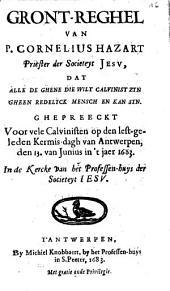 Gront-reghel van P. Cornelius Hazart [...] dat alle de ghene die wilt calvinist zyn gheen redelyck mensch en kan syn. Ghepreeckt [...] den 13. van junius [...] 1683 ...