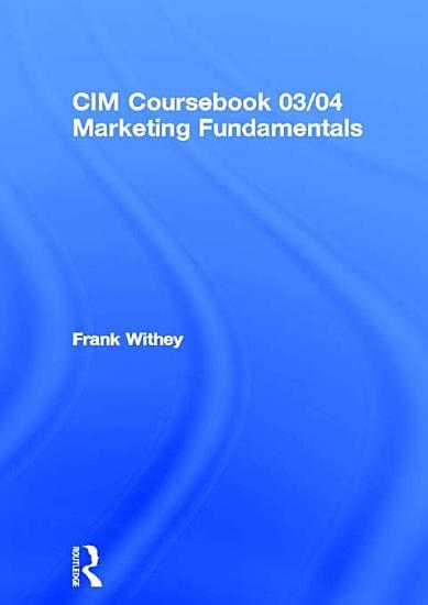 CIM Coursebook 03 04 Marketing Fundamentals PDF