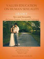 Values Education on Human Sexuality: Grade 9: Sex and Sexuality (Its Nature, Purpose, Travails, and Challenges)