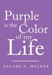 Purple is the Color of my Life