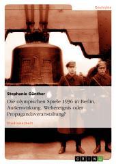 Die olympischen Spiele 1936 in Berlin. Außenwirkung. Weltereignis oder Propagandaveranstaltung?
