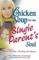 Chicken Soup for the Single Parent s Soul PDF