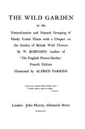 The Wild Garden: Or, The Naturalization and Natural Grouping of Hardy Exotic Plants, with a Chapter on the Garden of British Wild Flowers