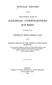 Special Report by the Massachusetts Board of Railroad Commissioners to the Legislature: In Relation to the Disaster on ... March 14, 1887, on the Dedham Branch of the Boston & Providence Railroad, at the ... Bussey Bridge, Over South Street ... in that Part of Boston Called West Roxbury