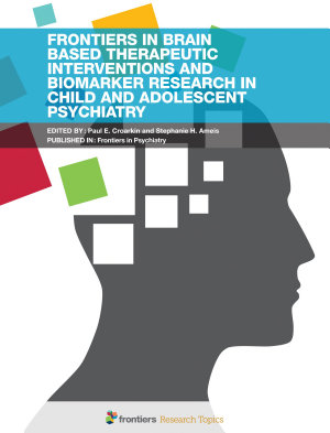Frontiers in Brain Based Therapeutic Interventions and Biomarker Research in Child and Adolescent Psychiatry